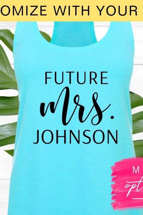 Custom Future Mrs Shirt, Tank Top Racerback, Personalized Name, Fiance, Bride to Be, Bride Shirt, Engaged, Bridal Shower, Engagement Gift