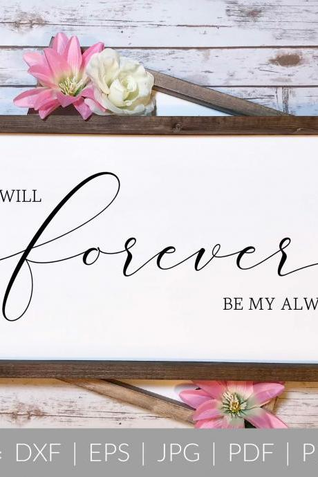 You Will Forever Be My Always | Love Quote | SVG, DXF Cut File | PDF Print File | Cricut Cameo Silhouette | Png Clipart | Instant Download