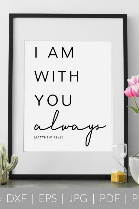 I Am With You Always | Bible Verse Quote | SVG, DXF Cut File | PDF Print File | Cricut Cameo Silhouette | Png Clipart | Instant Download