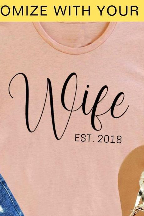 Personalized Wife Shirt, Custom Year, Newlyweds, Couples, Honeymoon, Just Married, Wedding Gift, Bridal Shower, Engagement, His and Hers
