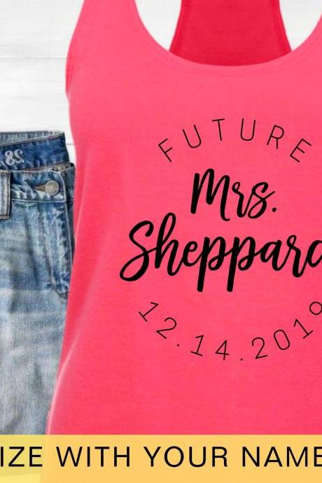 Custom Future Mrs Shirt | Personalized Name | Wedding Date | Fiancee Tank Top Racerback | Bride to Be Shirt | Engaged | Engagement Gift