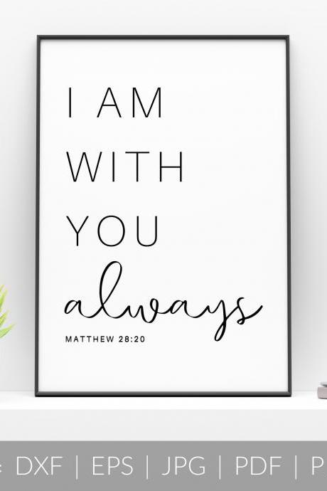 I Am With You Always | Bible Verse Quote | SVG, DXF Cut File | PDF Print File | Cricut Cameo Silhouette | Png Clipart | Instant Download.